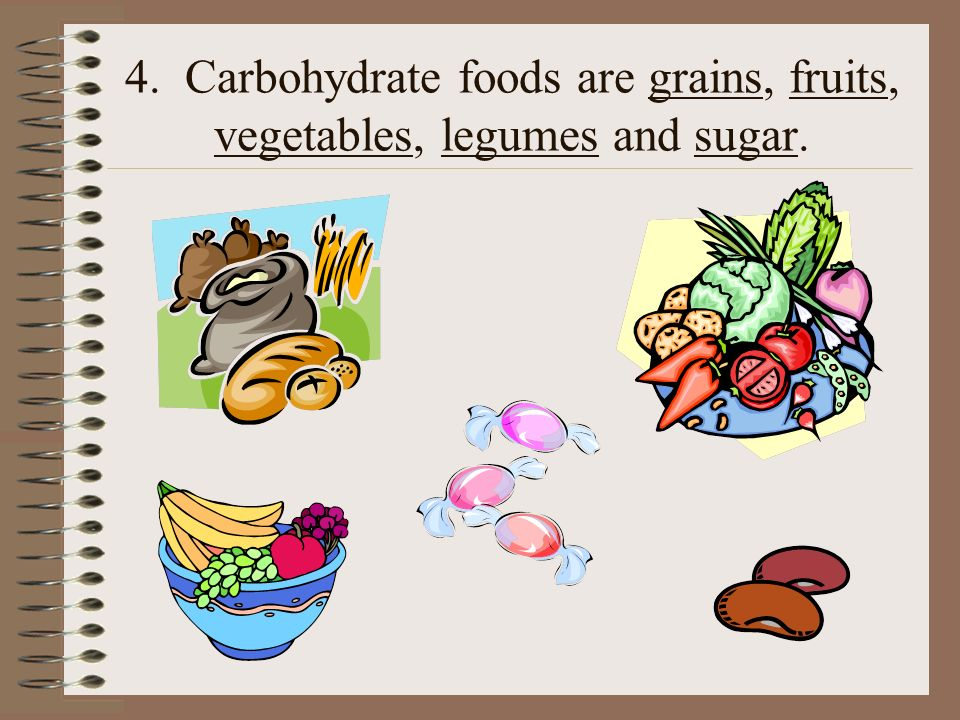 4. Carbohydrate foods are grains, fruits, vegetables, legumes and sugar.