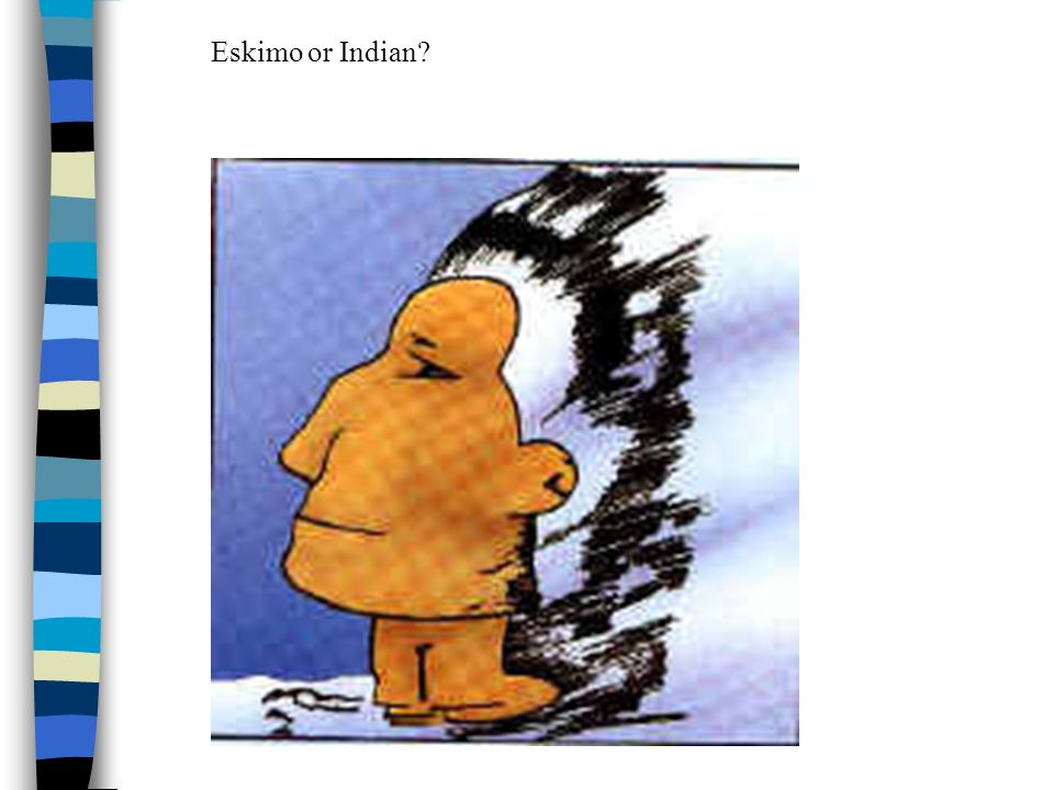 Eskimo or Indian