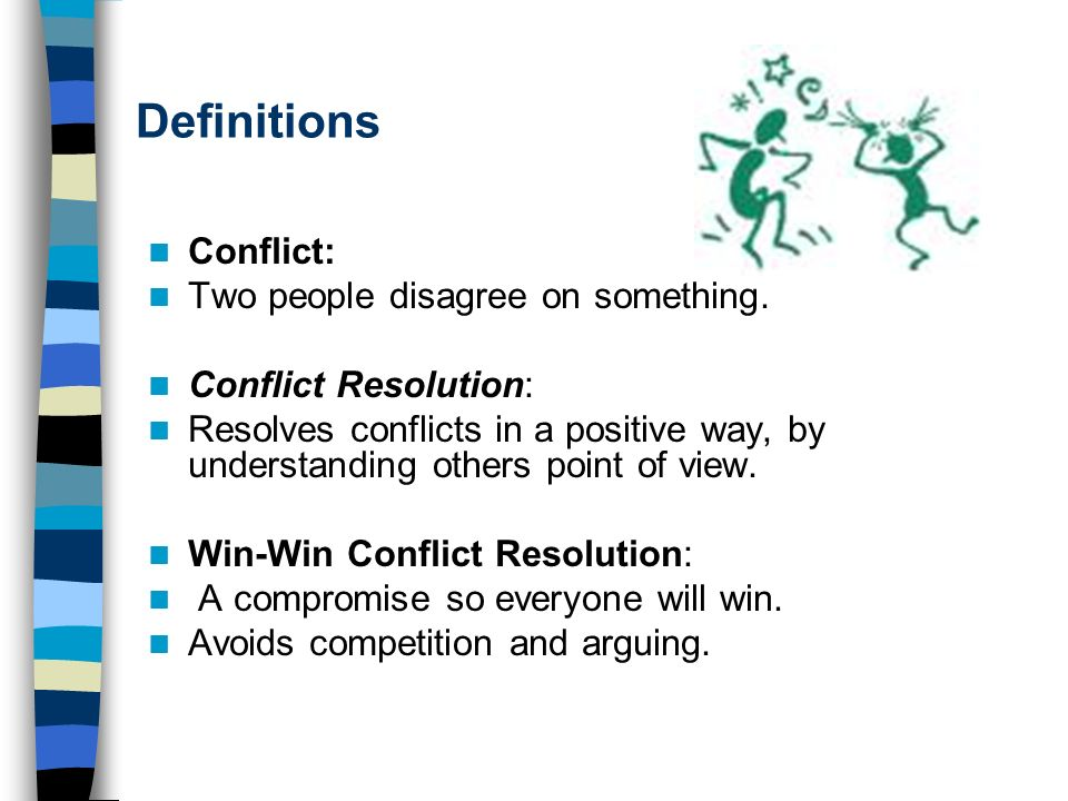 Definitions Conflict: Two people disagree on something.