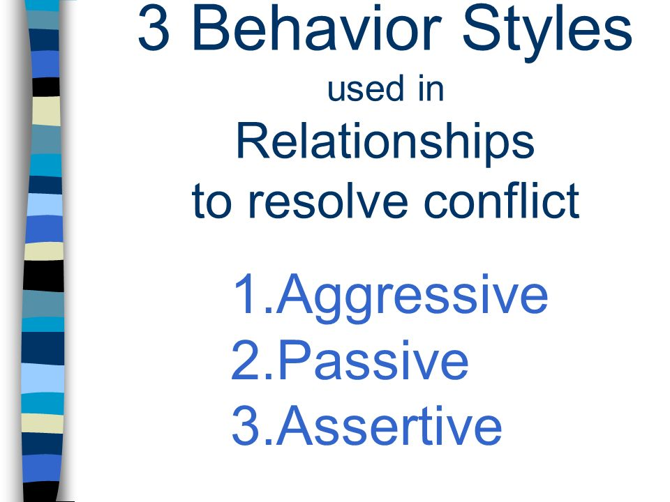 3 Behavior Styles used in Relationships to resolve conflict