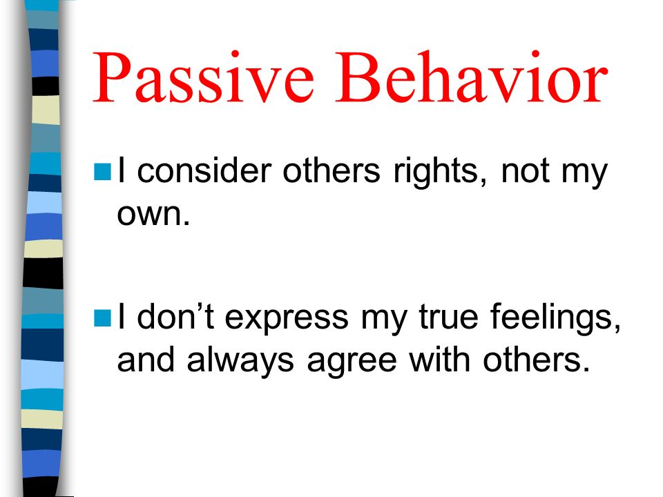 Passive Behavior I consider others rights, not my own.