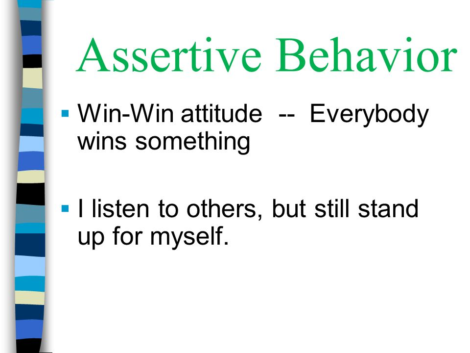 Assertive Behavior Win-Win attitude -- Everybody wins something