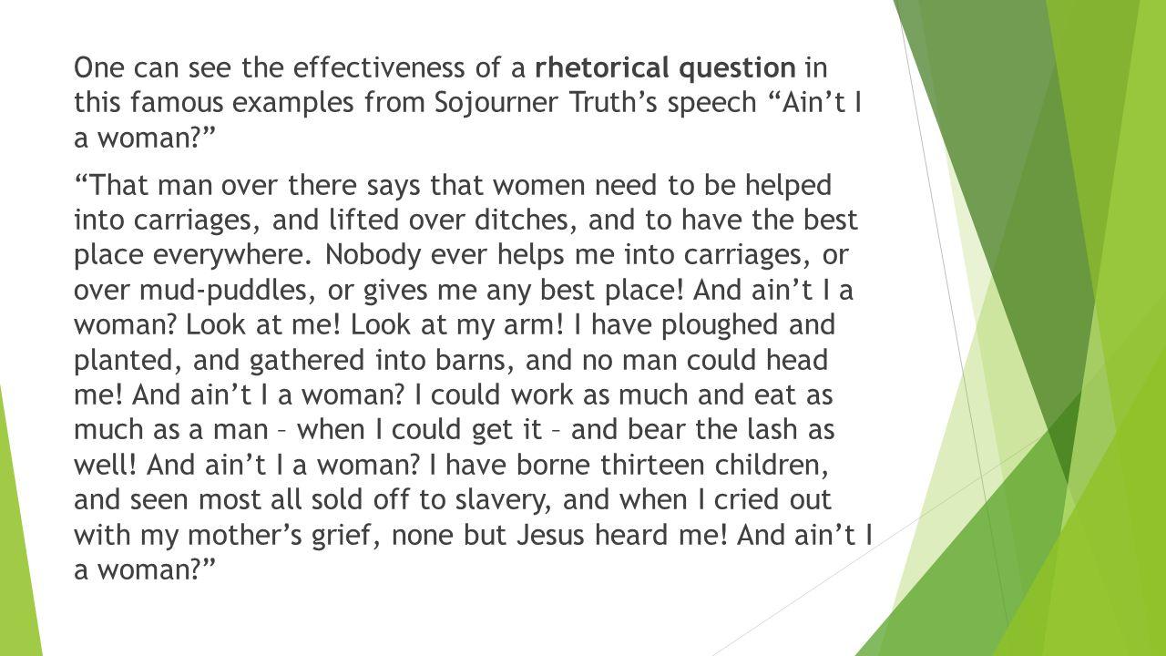 """rhetorical analysis essay sojourner truth s ain t i a woman speech analysis essay in sojourner truth's """"ain't i a woman the repetition of the rhetorical question, """"and ain't i a woman,"""" makes the."""