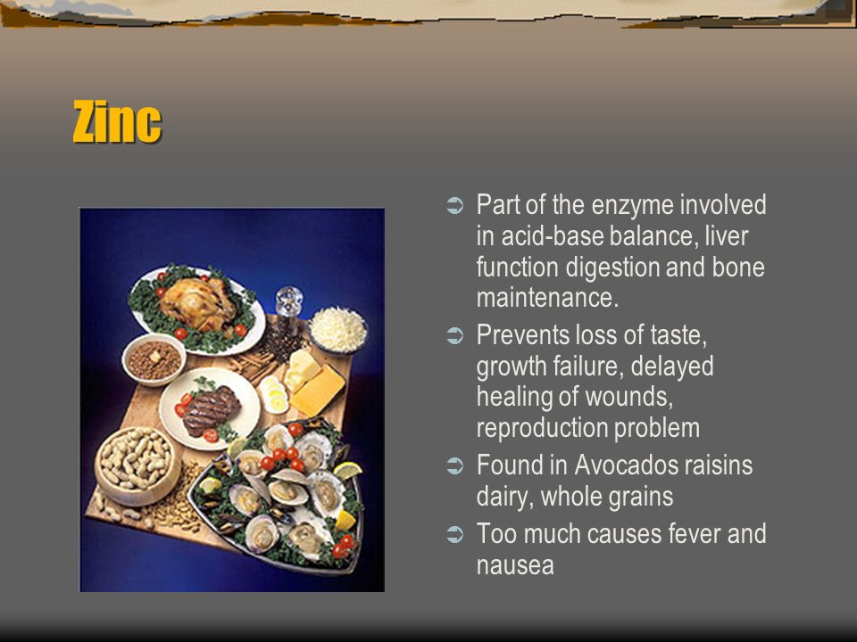 Zinc Part of the enzyme involved in acid-base balance, liver function digestion and bone maintenance.