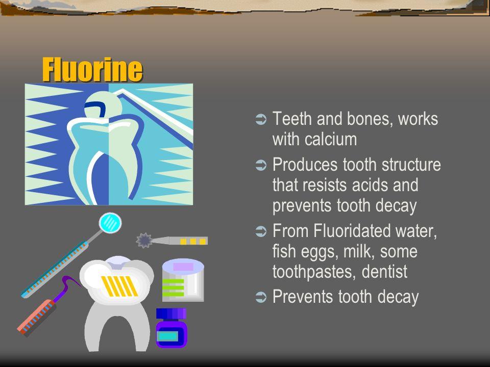 Fluorine Teeth and bones, works with calcium