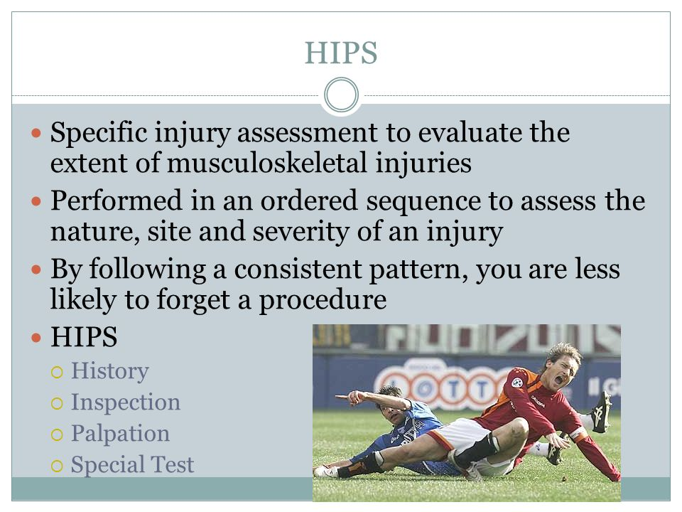 HIPS Specific injury assessment to evaluate the extent of musculoskeletal injuries.