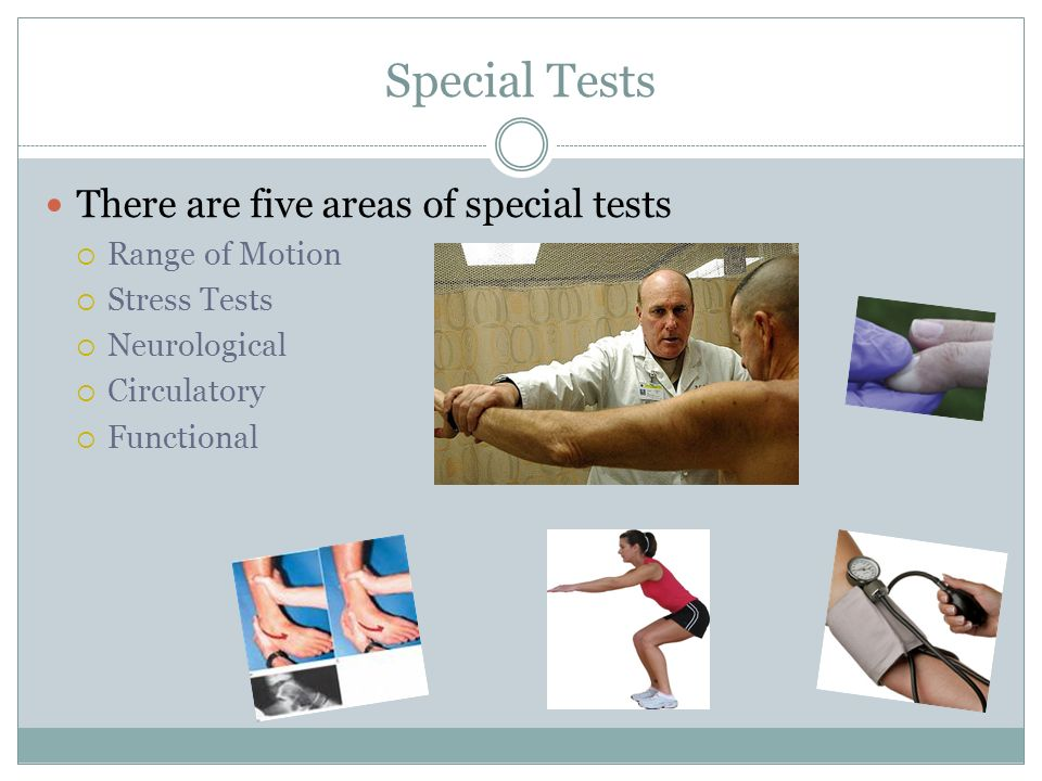 Special Tests There are five areas of special tests Range of Motion