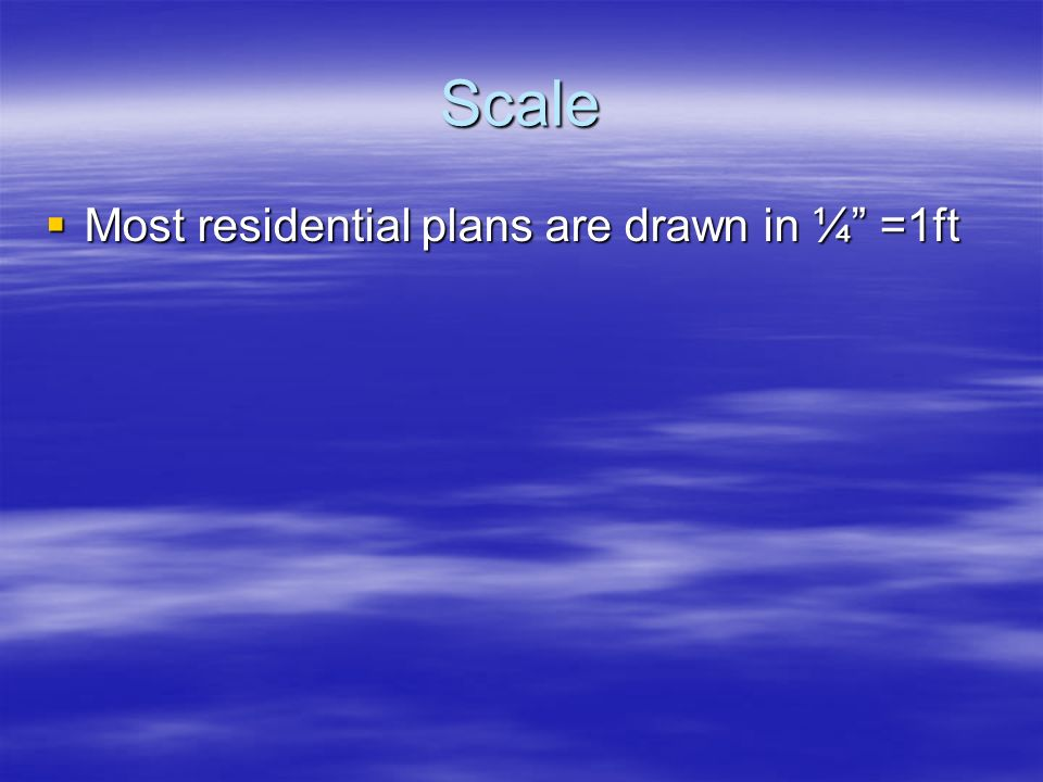 Scale Most residential plans are drawn in ¼ =1ft