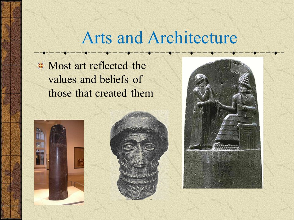 Arts and Architecture Most art reflected the values and beliefs of those that created them