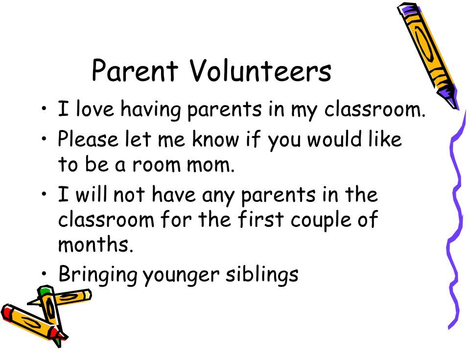 Parent Volunteers I love having parents in my classroom.