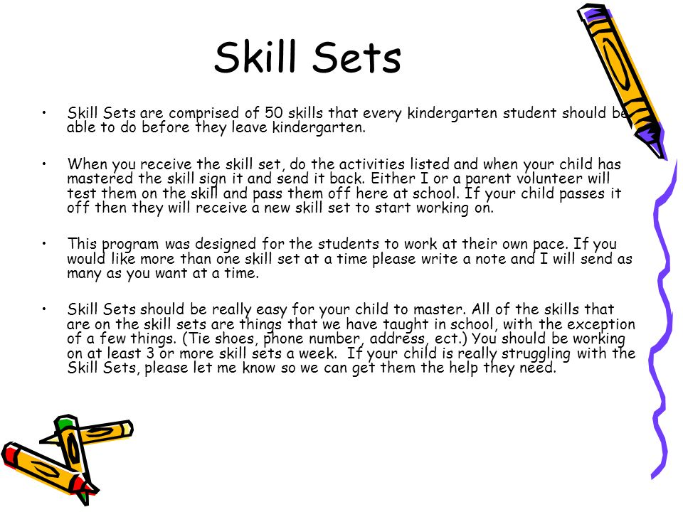 Skill SetsSkill Sets are comprised of 50 skills that every kindergarten student should be able to do before they leave kindergarten.