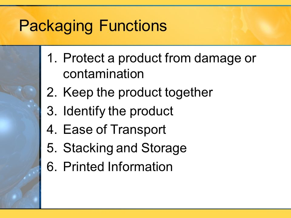 Packaging Functions Protect a product from damage or contamination