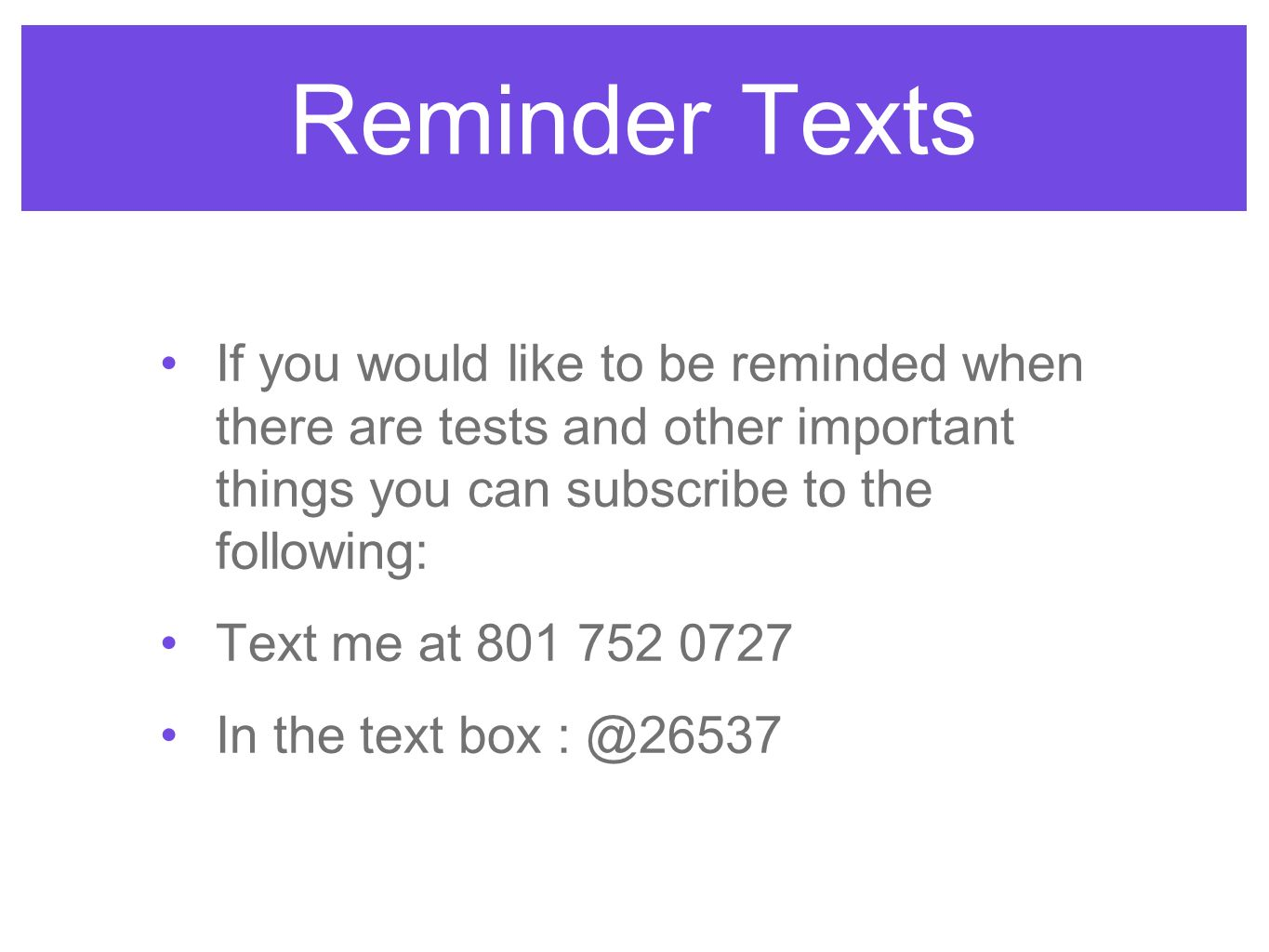 Reminder Texts If you would like to be reminded when there are tests and other important things you can subscribe to the following: