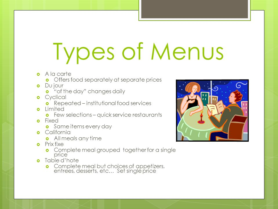 Types of Menus A la carte Offers food separately at separate prices