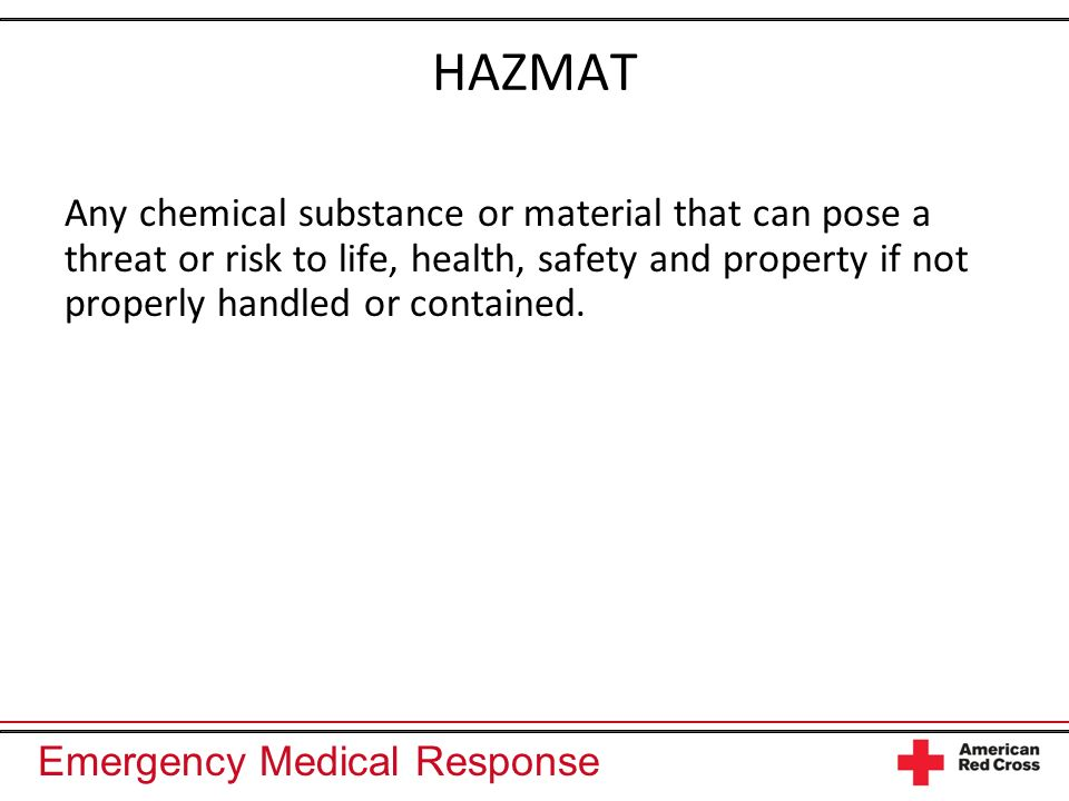 HAZMAT Any chemical substance or material that can pose a threat or risk to life, health, safety and property if not properly handled or contained.