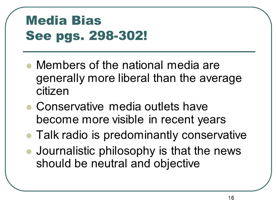 Media Bias See pgs ! Members of the national media are generally more liberal than the average citizen.