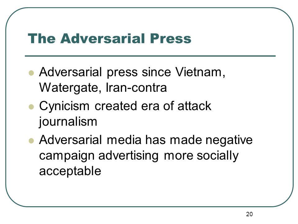 The Adversarial Press Adversarial press since Vietnam, Watergate, Iran-contra. Cynicism created era of attack journalism.