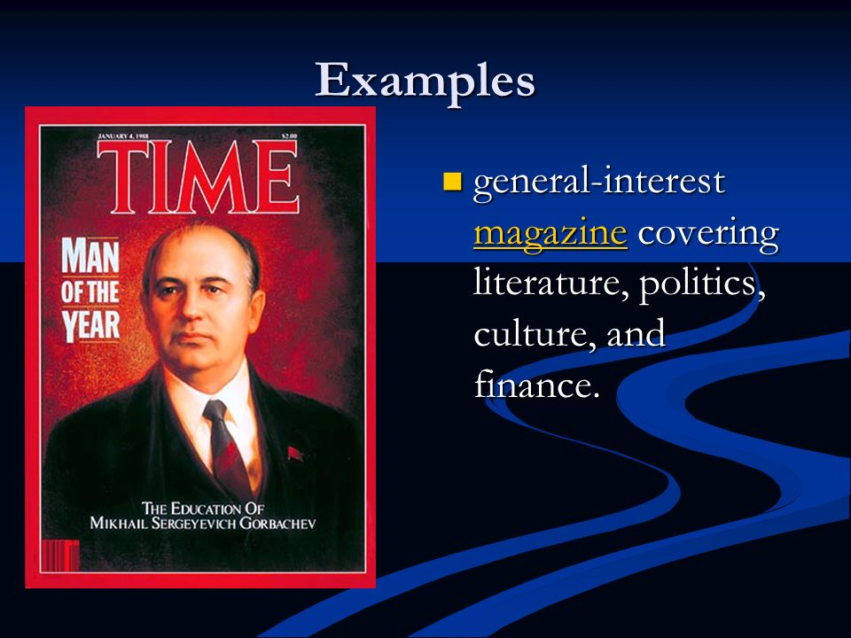 Examples general-interest magazine covering literature, politics, culture, and finance.