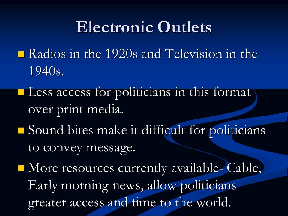 Electronic Outlets Radios in the 1920s and Television in the 1940s.