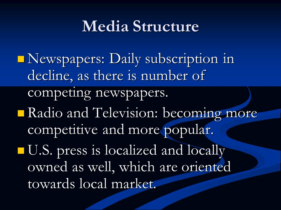 Media Structure Newspapers: Daily subscription in decline, as there is number of competing newspapers.
