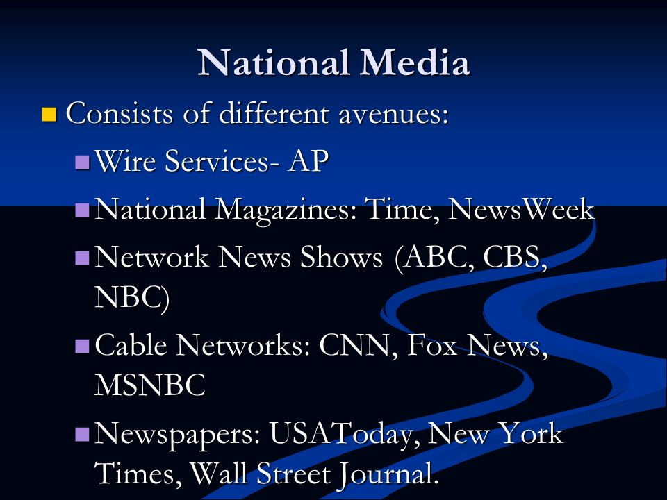 National Media Consists of different avenues: Wire Services- AP