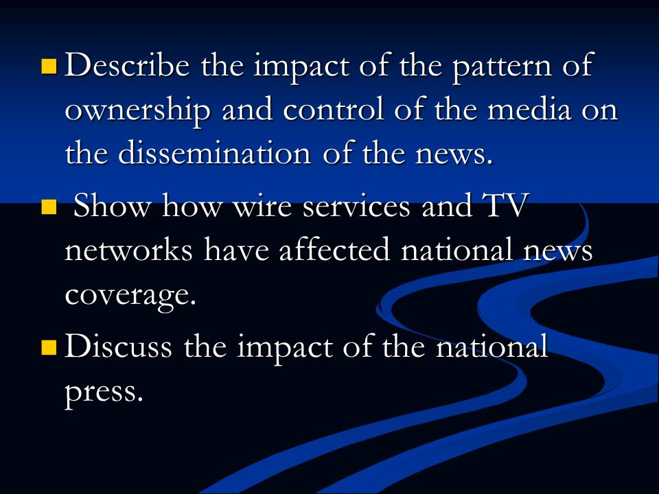 Describe the impact of the pattern of ownership and control of the media on the dissemination of the news.