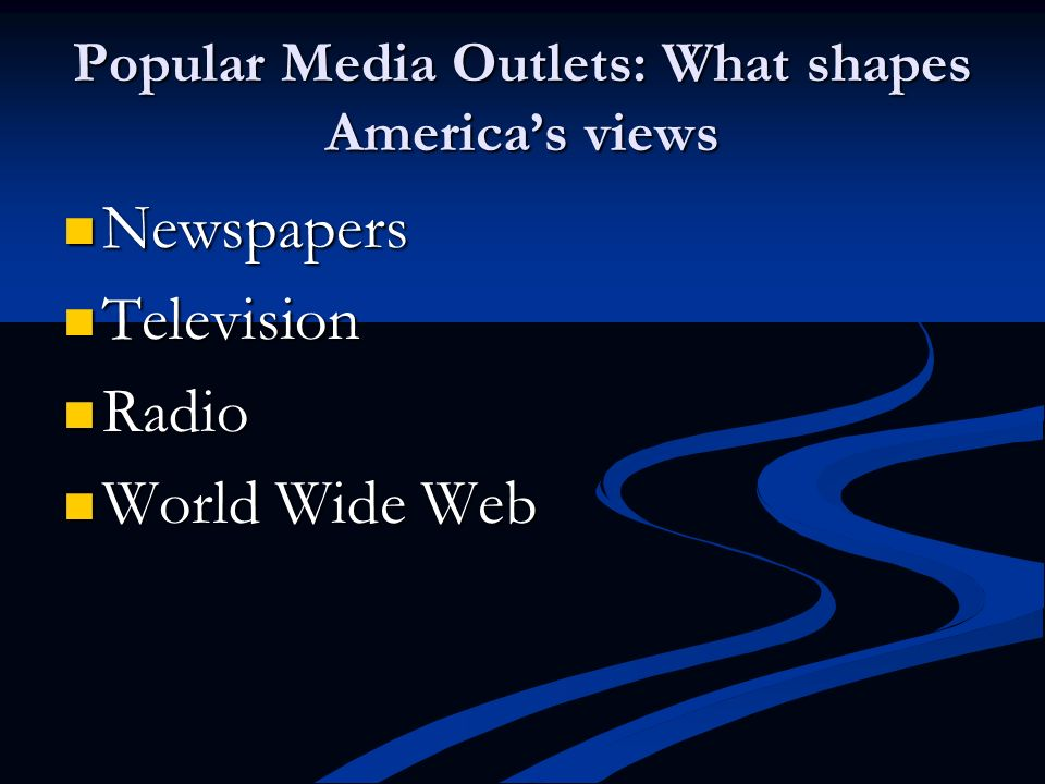 Popular Media Outlets: What shapes America's views