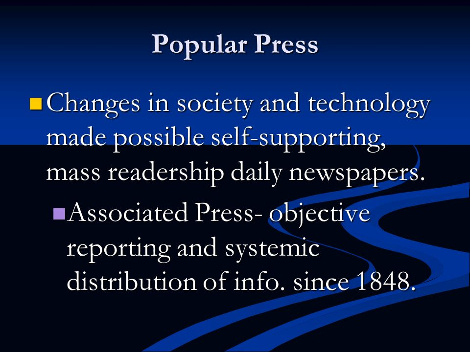 Popular Press Changes in society and technology made possible self-supporting, mass readership daily newspapers.