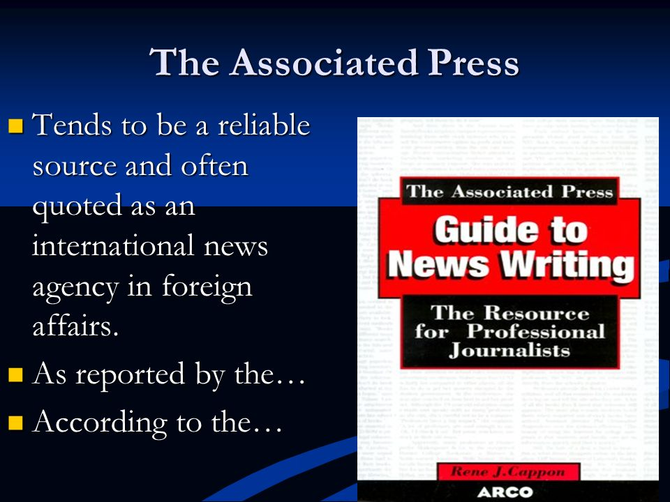 The Associated Press Tends to be a reliable source and often quoted as an international news agency in foreign affairs.