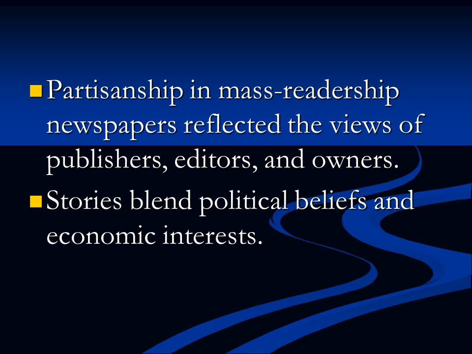 Partisanship in mass-readership newspapers reflected the views of publishers, editors, and owners.
