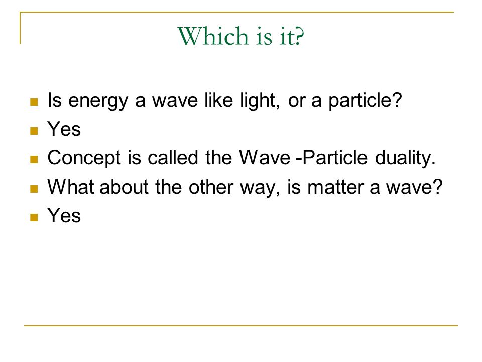 Which is it Is energy a wave like light, or a particle Yes
