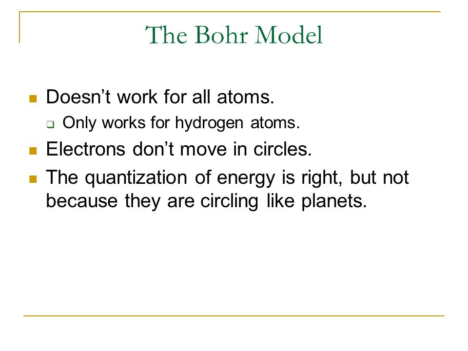 The Bohr Model Doesn't work for all atoms.