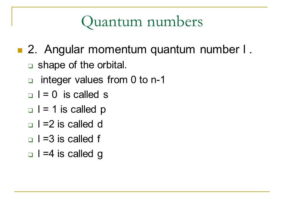 Quantum numbers 2. Angular momentum quantum number l .