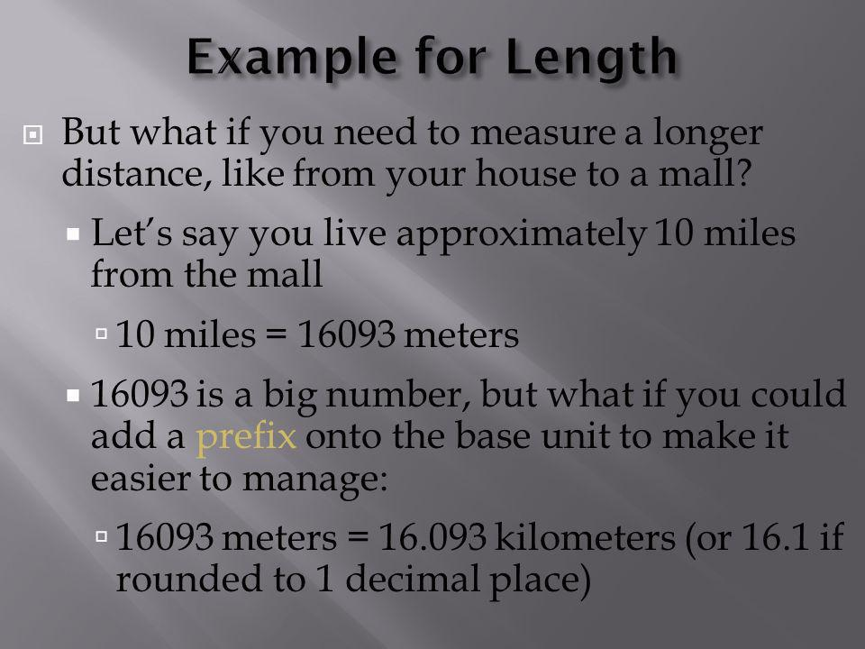 Example for Length But what if you need to measure a longer distance, like from your house to a mall