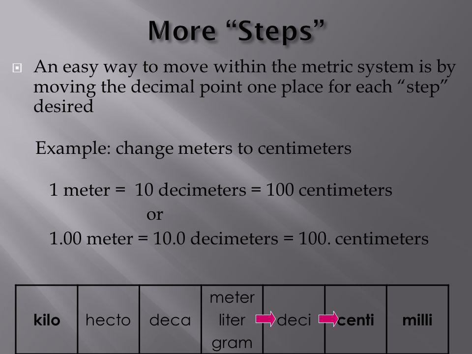 More Steps An easy way to move within the metric system is by moving the decimal point one place for each step desired.