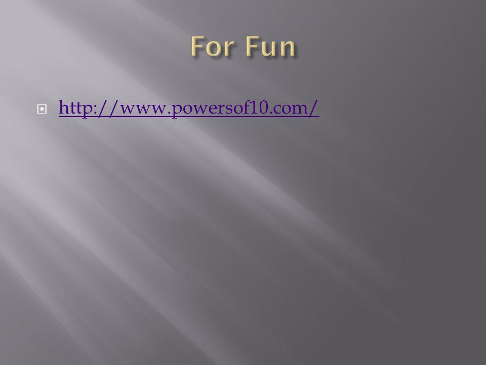 For Fun http://www.powersof10.com/