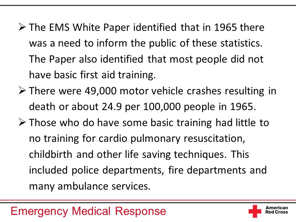 The EMS White Paper identified that in 1965 there was a need to inform the public of these statistics. The Paper also identified that most people did not have basic first aid training.