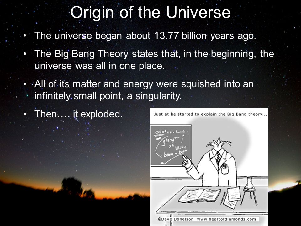 Origin of the Universe The universe began about 13.77 billion years ago.