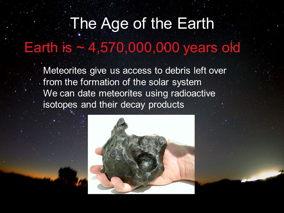 The Age of the Earth Earth is ~ 4,570,000,000 years old