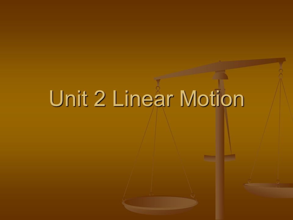 Unit 2 Linear Motion