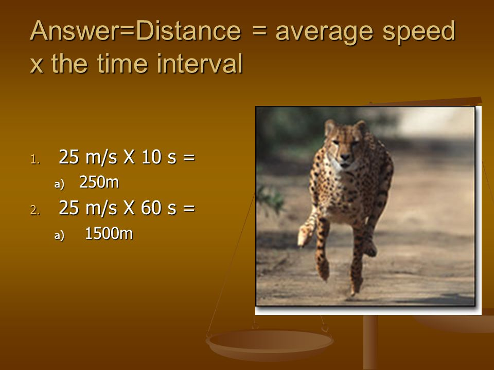 Answer=Distance = average speed x the time interval