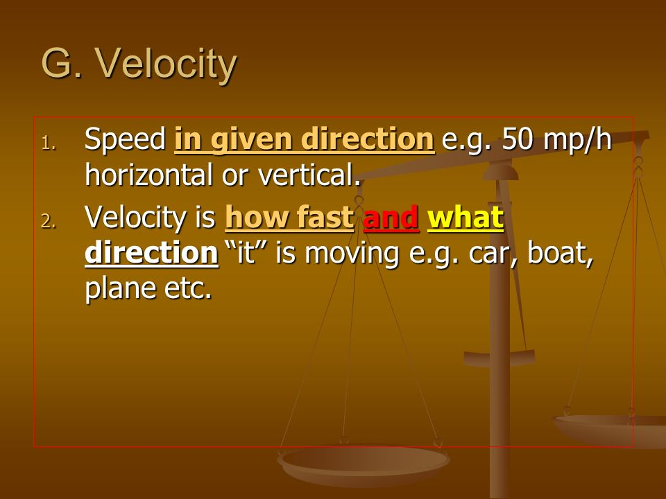 G. Velocity Speed in given direction e.g. 50 mp/h horizontal or vertical.