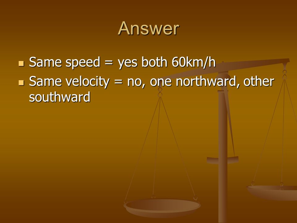 Answer Same speed = yes both 60km/h