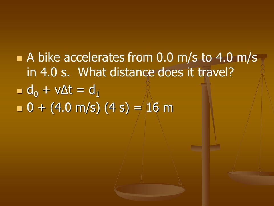 A bike accelerates from 0. 0 m/s to 4. 0 m/s in 4. 0 s