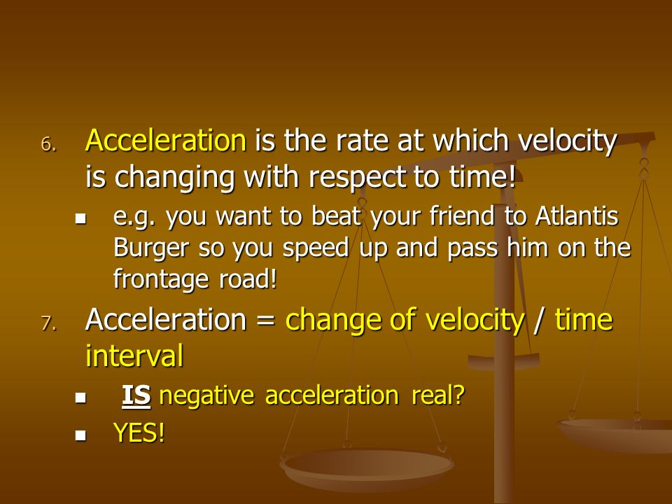 Acceleration = change of velocity / time interval