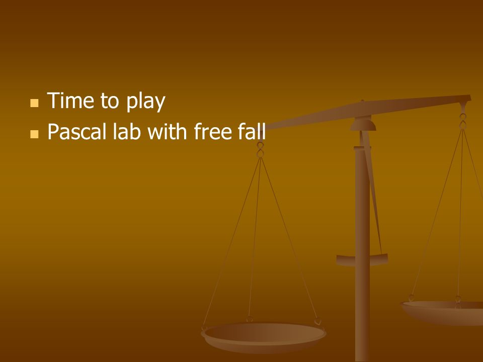 Time to play Pascal lab with free fall