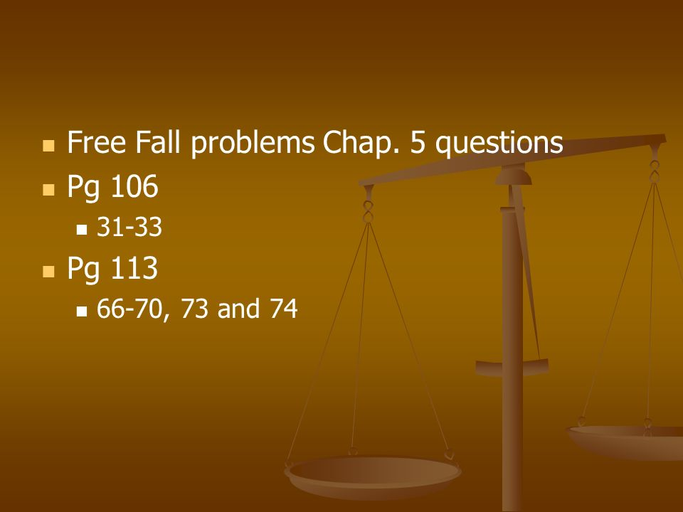 Free Fall problems Chap. 5 questions Pg 106 Pg 113