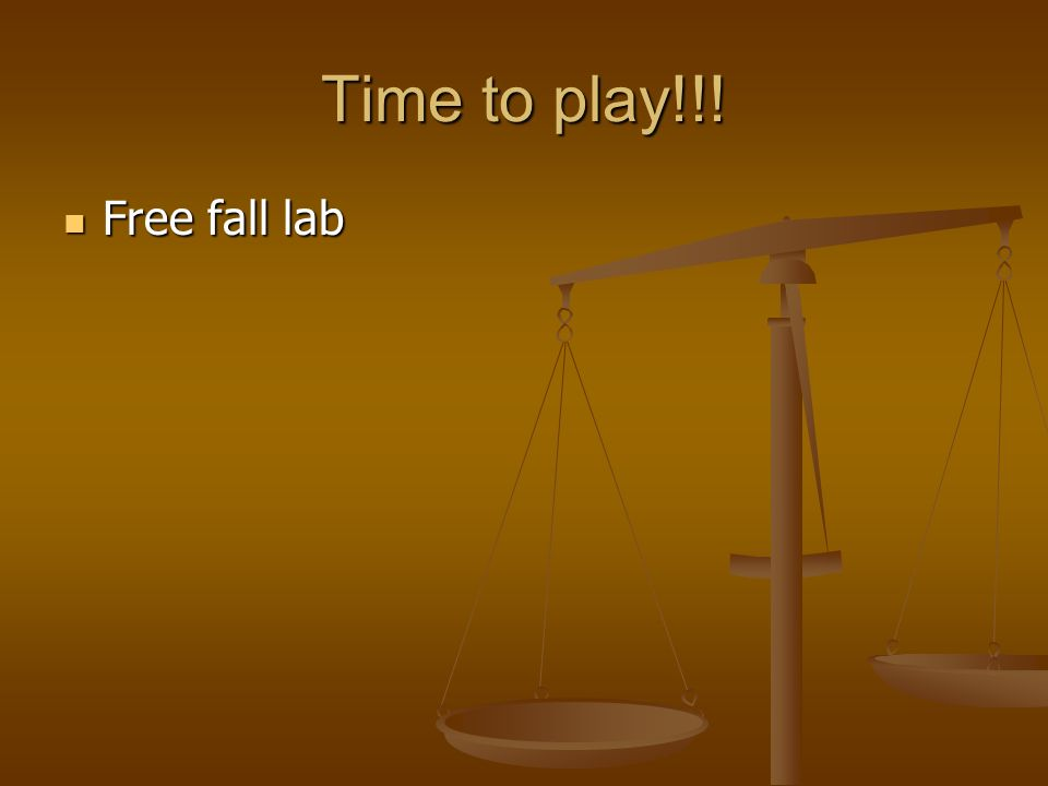 Time to play!!! Free fall lab