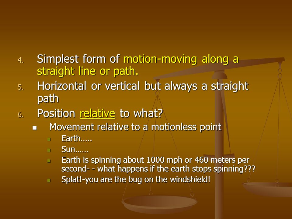 Simplest form of motion-moving along a straight line or path.
