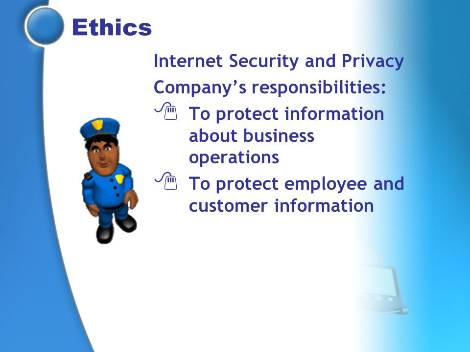 Ethics Internet Security and Privacy Company's responsibilities: